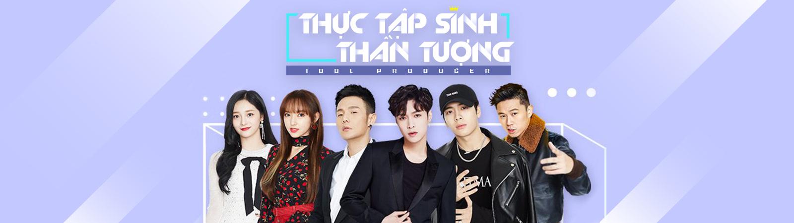 Idol Producer - Thực Tập Sinh Thần Tượng