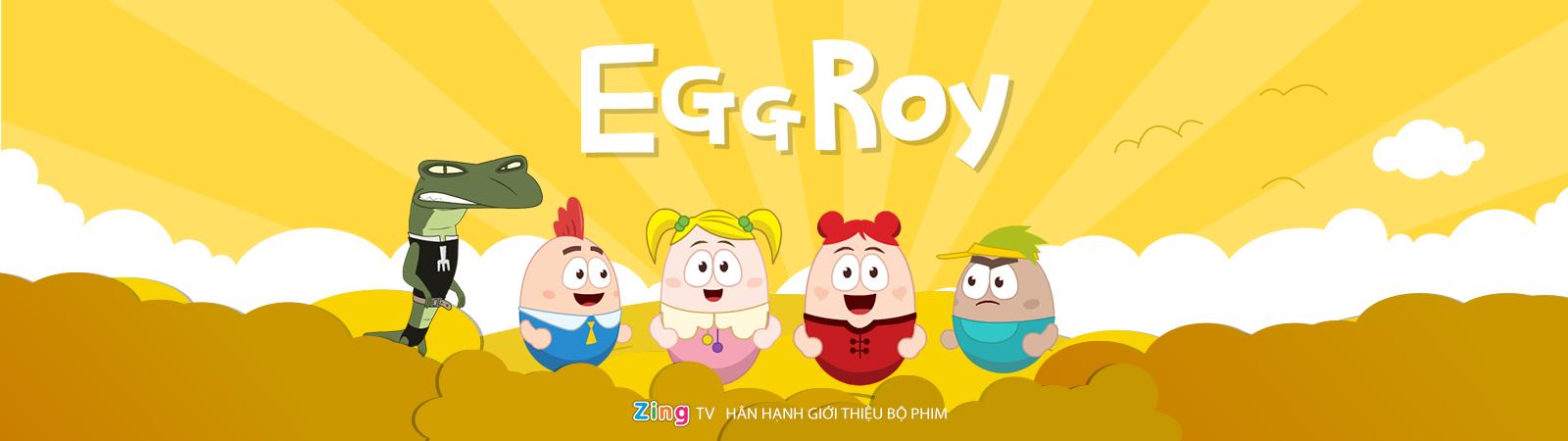 Cuộc Phiêu Lưu Của Trứng - EggRoy