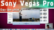 Thường Vĩ Hướng Dẫn Tạo Video Time Lapse Với Sony Vegas Dạy Cắt Ghép Video Free - Phần 2