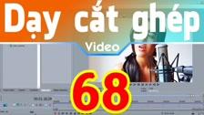 Thường Vĩ Làm Tươi Và Khử Mờ Video Bằng Hiệu Ứng Lớp Trong Sony Vegas - Phần 1 Dạy Cắt Ghép Video Chuyên Sâu