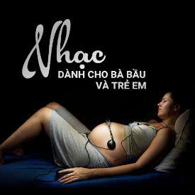 Nhạc Dành Cho Bà Bầu & Thai Nhi